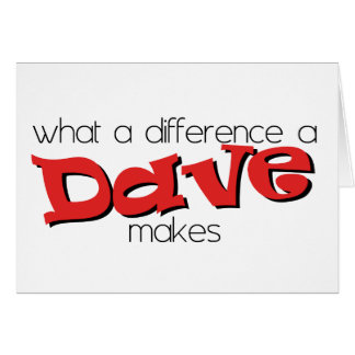 What a difference a Dave makes. Greeting Card