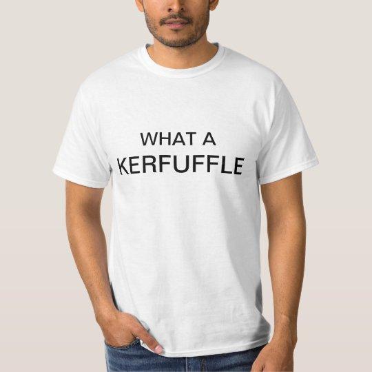 What a KERFUFFLE T-shirt