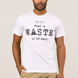 what a waste. T-Shirt