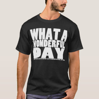 What A Wonderful Day... Not T-Shirt