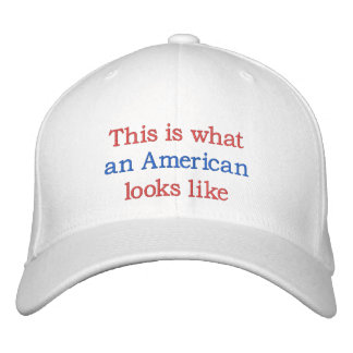 What An American Looks Like Embroidered Hat