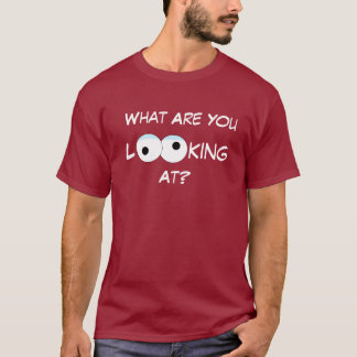 What Are You Looking At Mens T-Shirt
