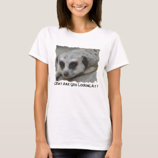 What Are You Looking At ? T-Shirt