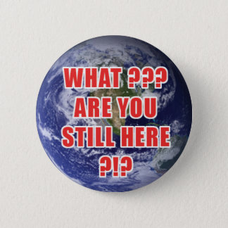 What? Are You Still Here? 4D 6 Cm Round Badge