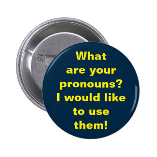 What are your pronouns? I would like to use them! 6 Cm Round Badge