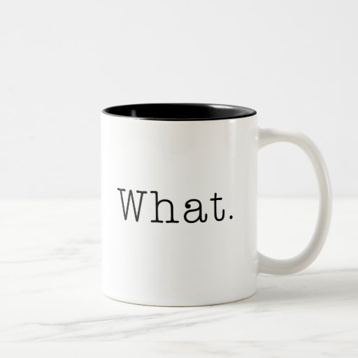 What. Black and White What Quote Template Coffee Mugs