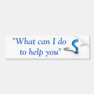"""""""What Can I Do To Help You"""" sticker"""