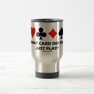What Card Did You Just Play? (Four Card Suits) Stainless Steel Travel Mug