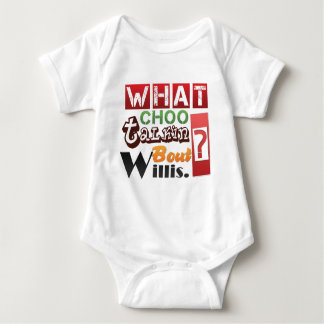 What choo talkin bout Willis? Baby Bodysuit