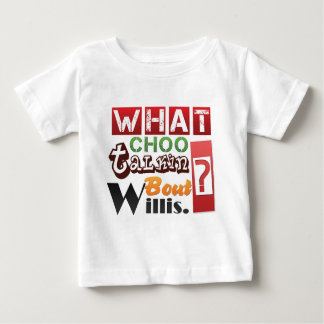 What choo talkin bout Willis? Baby T-Shirt
