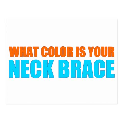 What Color is your Neck Brace? Post Card