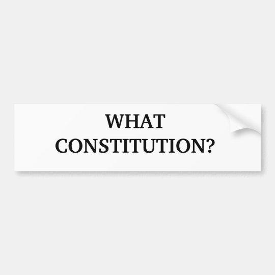 WHAT CONSTITUTION? BUMPER STICKER
