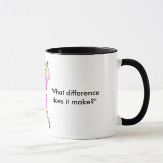 """""""WHAT DIFFERENCE DOES IT MAKE?"""" 11 OZ. MUG"""