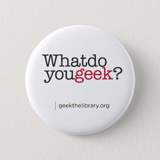 What do you geek? 6 cm round badge