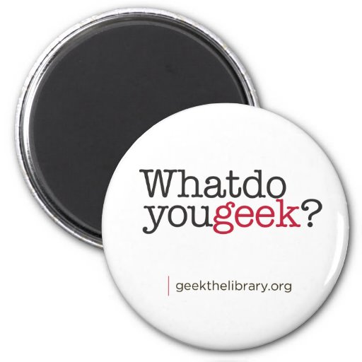 What do you geek? 6 cm round magnet