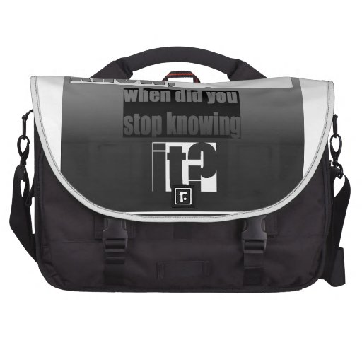 What do you know, and when did you stop knowing it laptop messenger bag