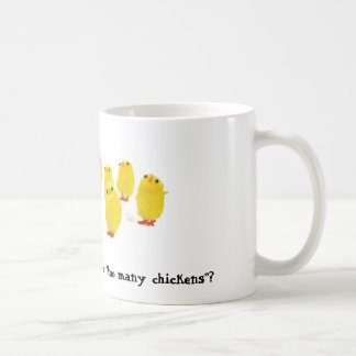 """What do you mean I have """"too many chickens""""? Coffee Mug"""