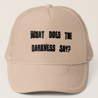 What does the darkness say? trucker hat
