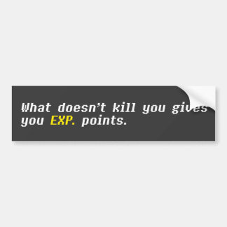 What Doesn't Kill You Gives You EXP. Points Bumper Sticker