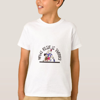What Else is There? T Shirt