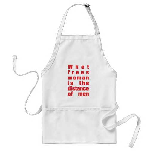 what frees woman is the distance OF men Apron