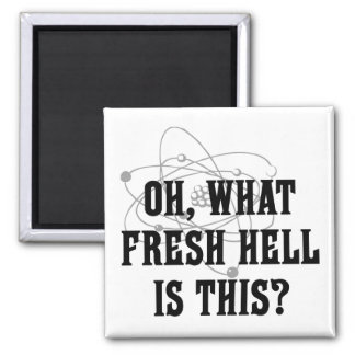 What fresh Hell is this? - Humor Gift Magnet