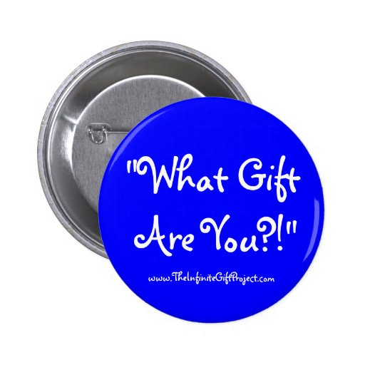 """What Gift  Are You?!"", www.TheInfiniteGiftProj... Pinback Buttons"