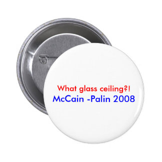 What glass ceiling McCain -Palin 2008 Pinback Buttons