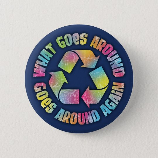 What Goes Around 6 Cm Round Badge