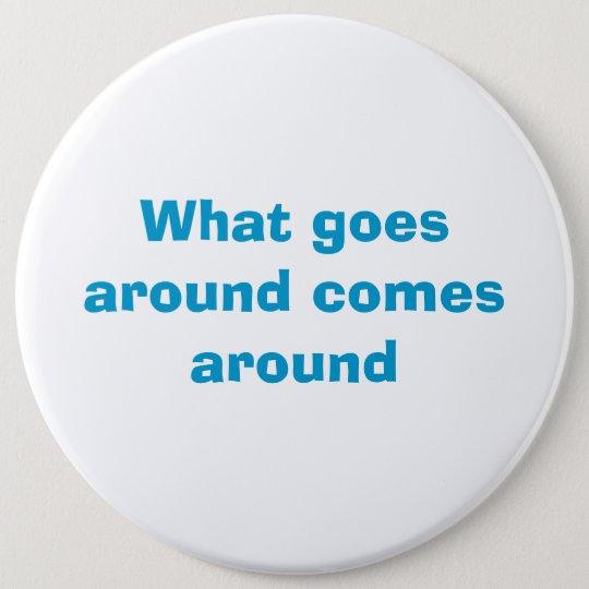 What goes around comes around 6 cm round badge