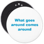 What goes around comes around buttons