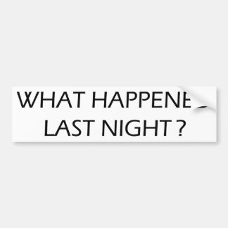 What Happened Last Night Bumper Sticker