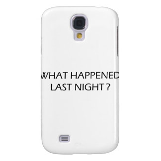 What Happened Last Night Galaxy S4 Cover