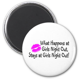 What Happens At Girls Night Out Stays At Girls Nig 6 Cm Round Magnet