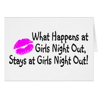 What Happens At Girls Night Out Stays At Girls Nig Greeting Card