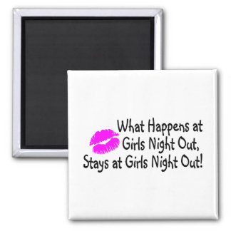 What Happens At Girls Night Out Stays At Girls Nig Square Magnet
