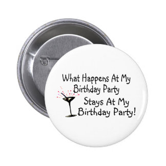What Happens At My Birthday Party Stays At My Birt 6 Cm Round Badge