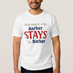 What happens at the barber stays at the barber t-shirts