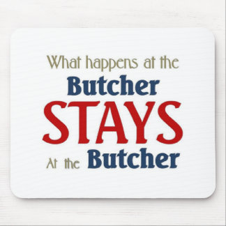 What happens at the butcher stays at the butcher mouse pad