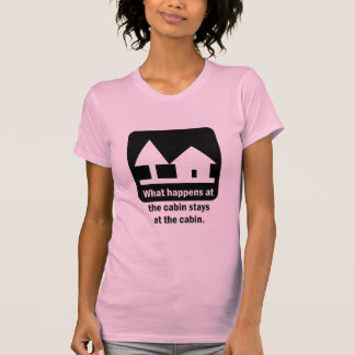 What happens at the cabin stays at the cabin. tees