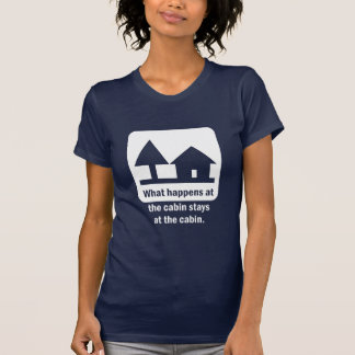 What happens at the cabin stays at the cabin. tshirt