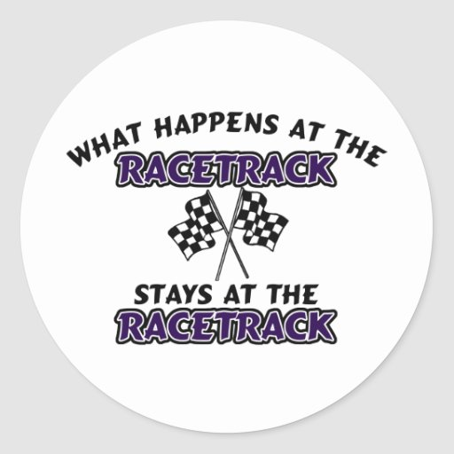 What Happens At The Race Track Stays At The Race T Stickers
