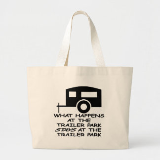 What Happens At The Trailer Park Stays At The Jumbo Tote Bag