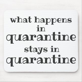 What happens in Quarantine... Funny Quote Mouse Mat