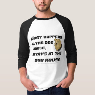 What Happens In The Dog House... Tee Shirt