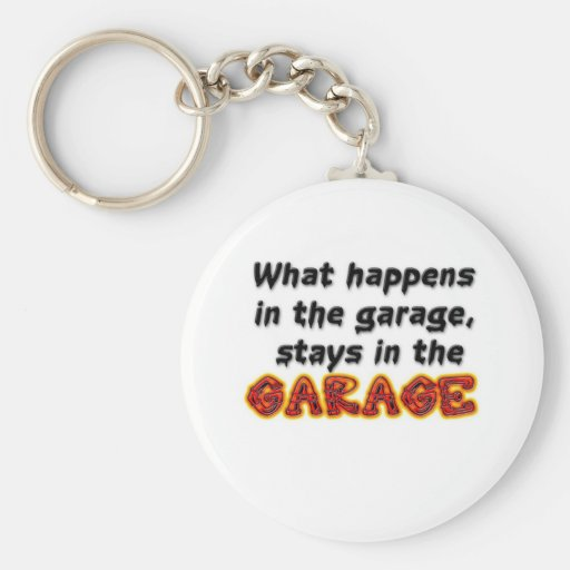 What Happens in the Garage Stays in the Garage Keychains