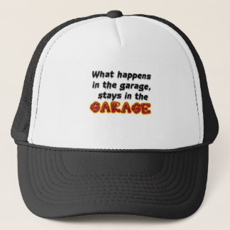 What Happens in the Garage Stays in the Garage Trucker Hat