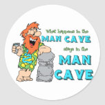 What Happens In The Man Cave Stays In The Man Cave Round Stickers