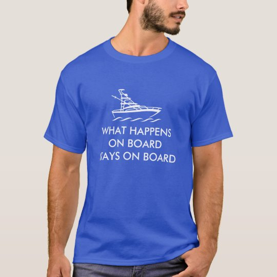 What happens on board stays on board boating shirt