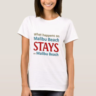 What happens on Malibu Beach T-Shirt